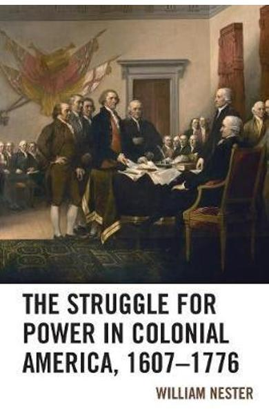 Struggle for Power in Colonial America, 1607-1776 - William R Nester