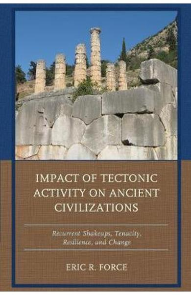 Impact of Tectonic Activity on Ancient Civilizations - Eric R Force