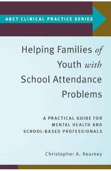 Helping Families of Youth with School Attendance Problems - Christopher A Kearney