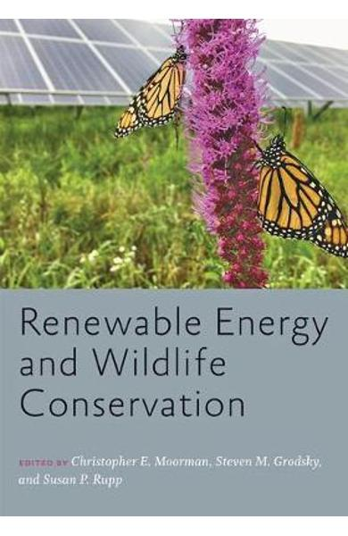 Renewable Energy and Wildlife Conservation - Christopher E Moorman