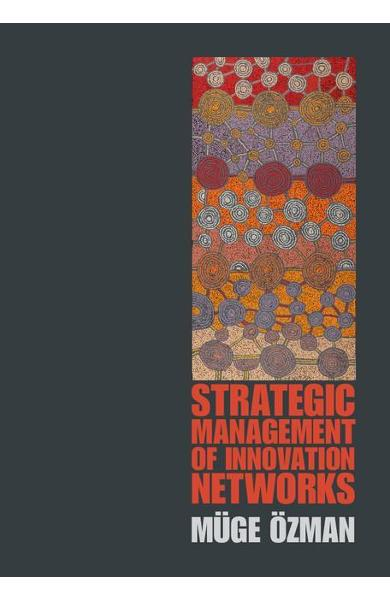Strategic Management of Innovation Networks