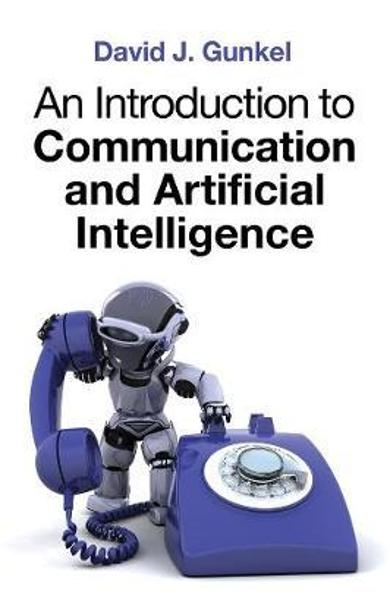 Introduction to Communication and Artificial Intelligence - David J Gunkel