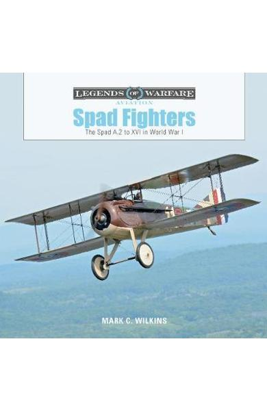 Spad Fighters: The Spad A.2 to XVI in World War I - Mark C Wilkins