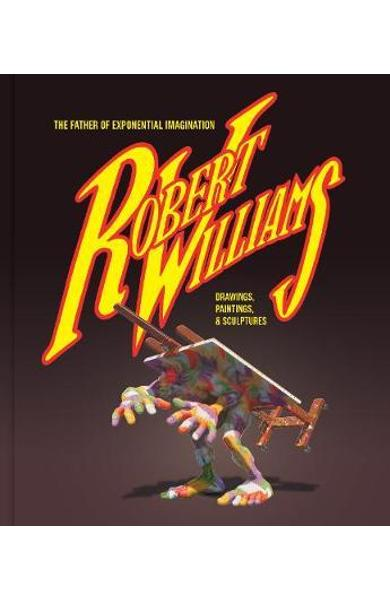 Robert Williams: The Father Of Exponential Imagination - Robert Williams