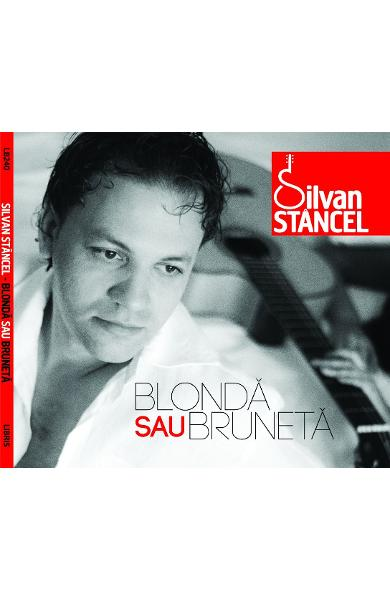 CD Silvan Stancel - Blonda sau bruneta