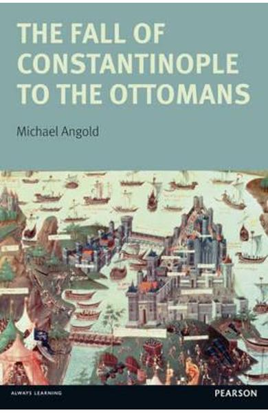 The Fall of Constantinople to the Ottomans: Context and Consequences - Michael Angold