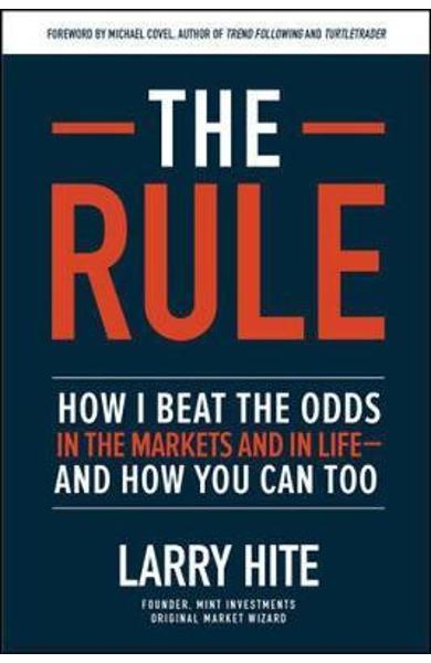 Rule: How I Beat the Odds in the Markets and in Life-and How - Larry Hite