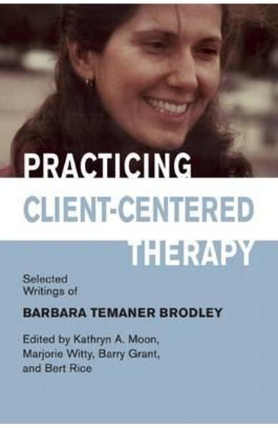 Practicing Client-Centered Therapy - Kathryn Moon