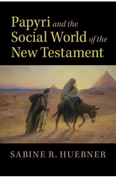 Papyri and the Social World of the New Testament - Sabine R Huebner