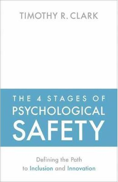 4 Stages of Psychological Safety - Timothy R Clark