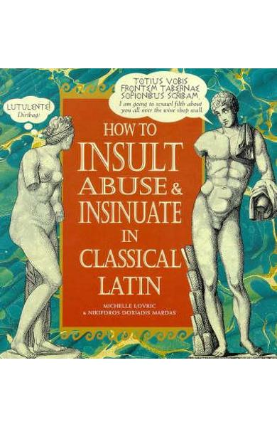 How To Insult, Abuse & Insinuate In Classical Latin - Michelle Lovric