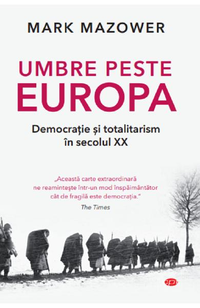 Umbre peste Europa. Democratie si totalitarism in secolul XX - Mark Mazower