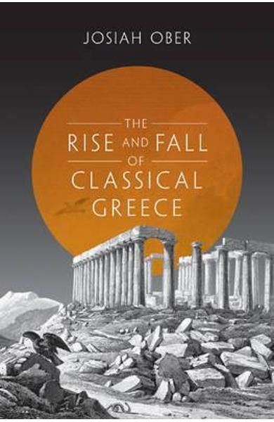 Rise and Fall of Classical Greece - Josiah Ober