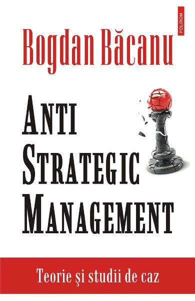 eBook Anti-Strategic Management. teorie si studii de caz - Bogdan Bacanu