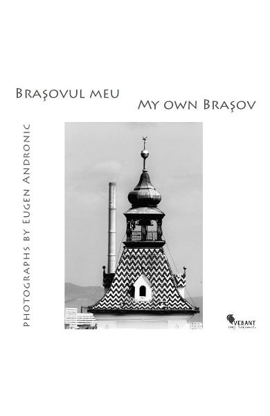Brasovul meu. My own Brasov - Eugen Andronic