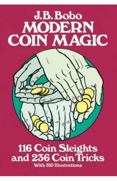 Modern Coin Magic: 116 Coin Sleights and 236 Coin Tricks - J B Bobo