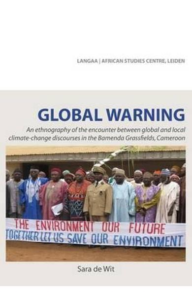 Global Warning. an Ethnography of the Encounter Between Glob