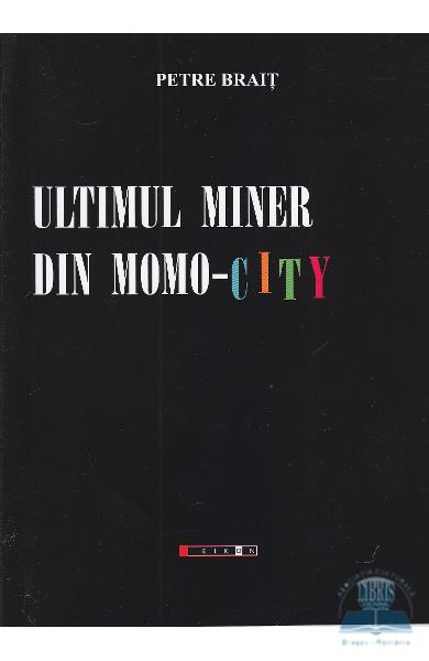 Ultimul miner din Momo-City - Petre Brait