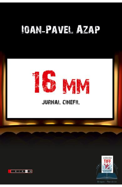 16 Mm. Jurnal cinefil - Ioan-Pavel Azap