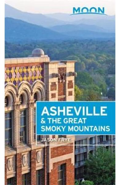 Moon Asheville & the Great Smoky Mountains (Second Edition) - Jason Frye