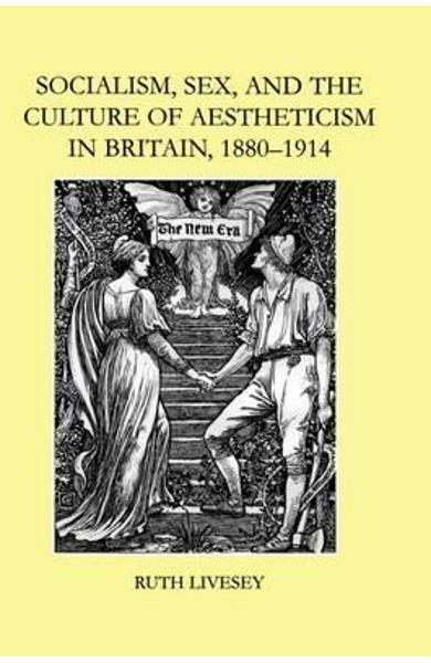 Socialism, Sex, and the Culture of Aestheticism in Britain,