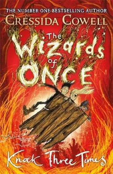 Wizards of Once: Knock Three Times - Cressida Cowell