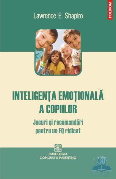 Inteligenta emotionala a copiilor - Lawrence E. Shapiro