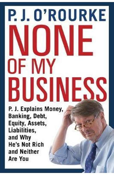 None of My Business - P J O'Rourke