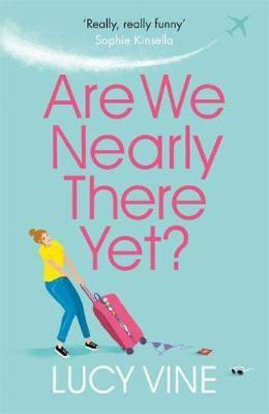 Are We Nearly There Yet? - Lucy Vine