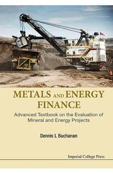 Metals And Energy Finance: Advanced Textbook On The Evaluati - Dennis L Buchanan