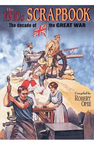 1910s Scrapbook: The Decade of the Great War - Robert Opie