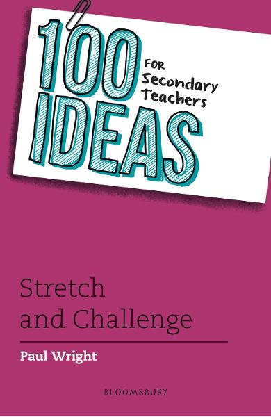100 Ideas for Secondary Teachers: Stretch and Challenge - Paul Wright