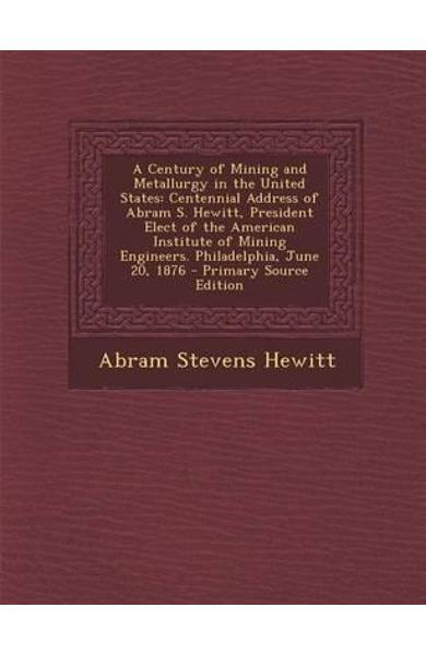 Century of Mining and Metallurgy in the United States