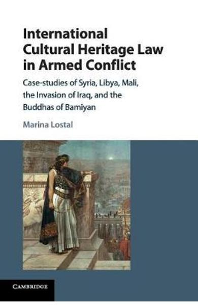International Cultural Heritage Law in Armed Conflict - Marina Lostal
