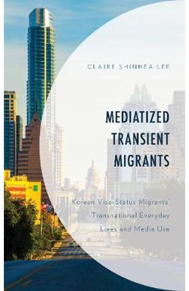 Mediatized Transient Migrants - Claire Shinhea Lee