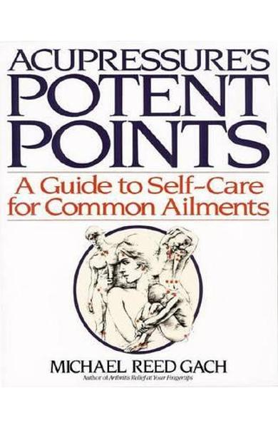 Acupressure's Potent Points - Michael Reed Gach