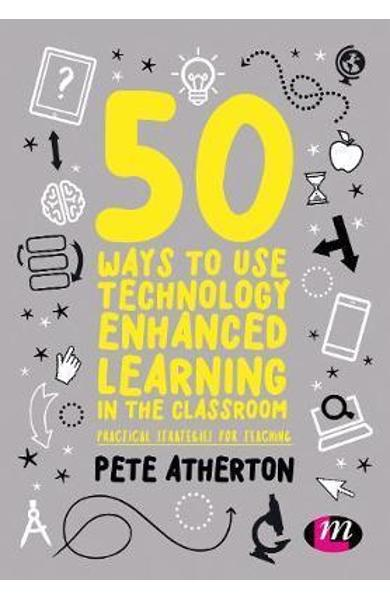 50 Ways to Use Technology Enhanced Learning in the Classroom - Peter Atherton