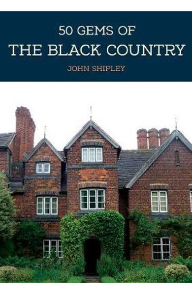 50 Gems of the Black Country - John Shipley