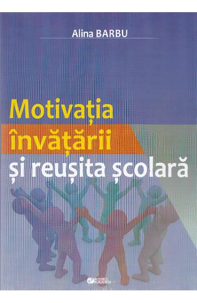 Motivatia invatarii si reusita scolara - Alina Barbu