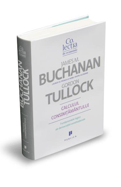 Calculul consimtamantului - James M. Buchanan, Gordon Tullock