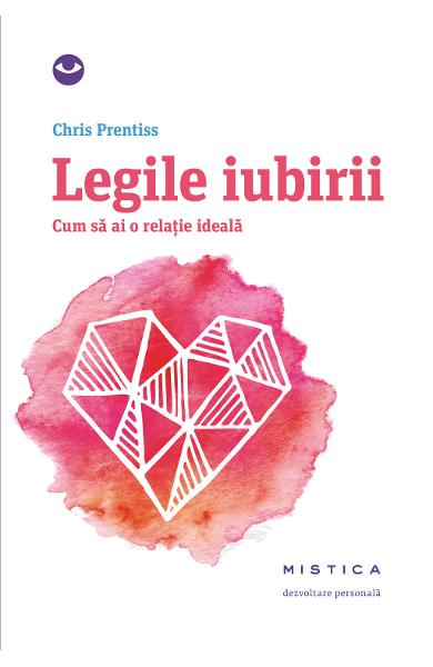 eBook Legile iubirii. Cum sa ai o relatie ideala - Chris Prentiss