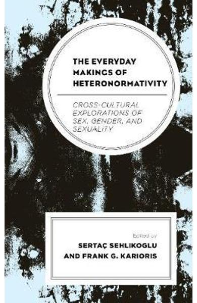 Everyday Makings of Heteronormativity - Sertac Sehlikoglu