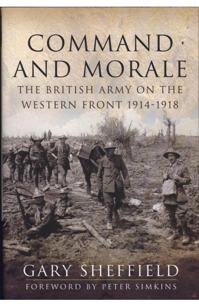 Command and Morale: The British Army on the Western Front 19 - Gary Sheffield