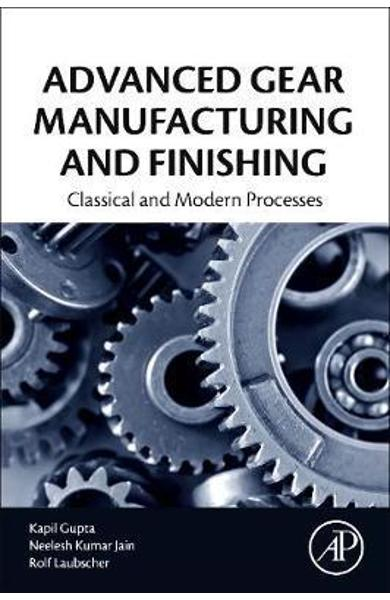 Advanced Gear Manufacturing and Finishing - Kapil Gupta