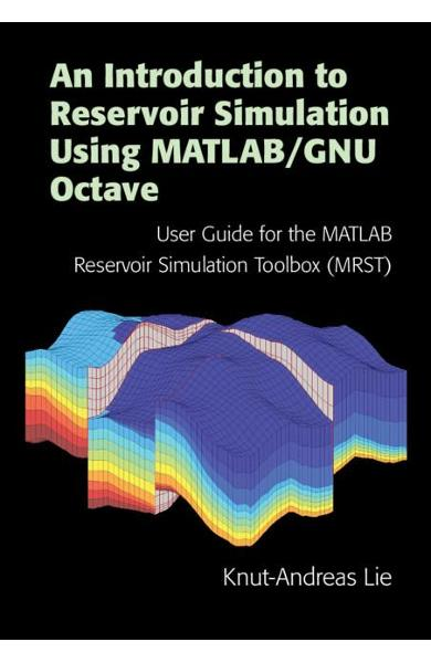 Introduction to Reservoir Simulation Using MATLAB/GNU Octave - Knut-Andreas Lie