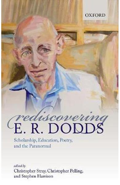 Rediscovering E. R. Dodds - Christopher Stray