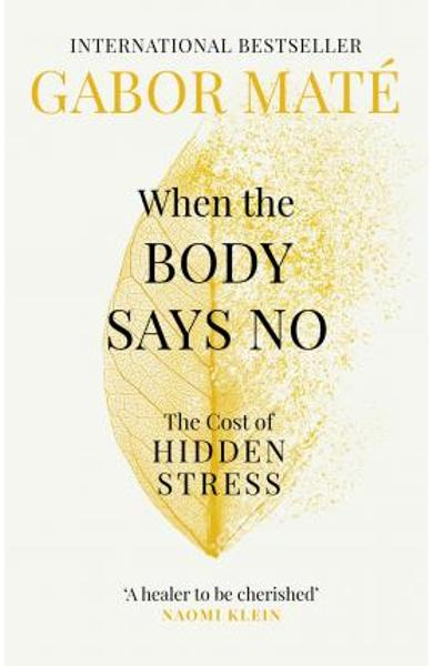 When the Body Says No: The Cost of Hidden Stress - Dr. Gabor Mate