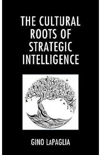 Cultural Roots of Strategic Intelligence - Gino LaPaglia