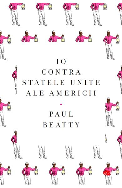 Io contra Statelor Unite ale Americii - Paul Beatty
