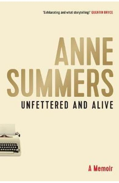 Unfettered and Alive - Anne Summers